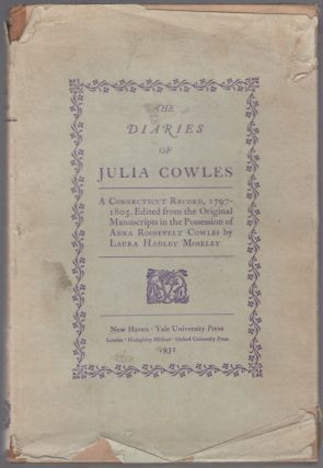 The Diaries of Julia Cowles: A Connecticut Record, 1797-1803. Edited from the Original...