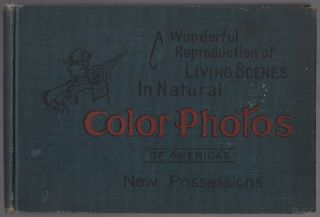 Cover title]: A Wonderful Reproduction of Living Scenes in Natural Color Photos of America's New...