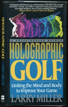 Holographic Golf: Uniting the Mind and Body to Improve Your Game. Larry MILLER