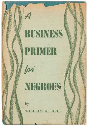 A Business Primer for Negroes. William K. BELL