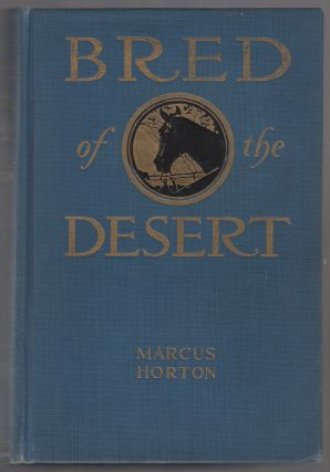 Bred of the Desert: A Horse and a Romance. Marcus HORTON