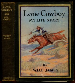 Lone Cowboy: My Life Story. Will JAMES