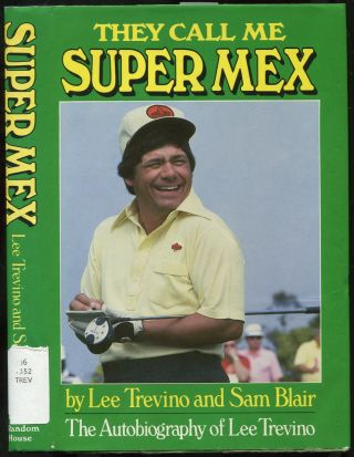 They Call Me Super Mex. Lee TREVINO, Sam Blair