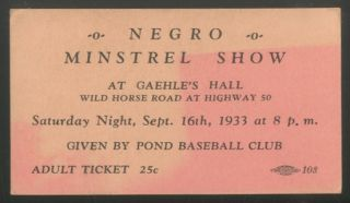 Ticket): Negro Minstrel Show at Gaehle's Hall... Spet. 16th, 1933... Given by Pond Baseball Club