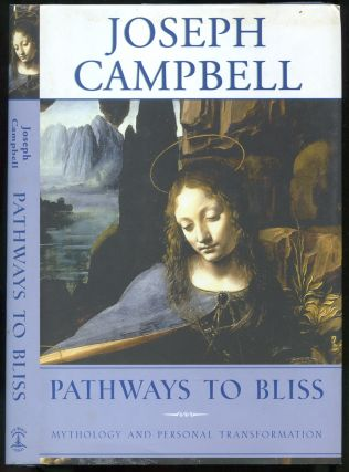 Pathways to Bliss: Mythology and Personal Transformation. Joseph CAMPBELL