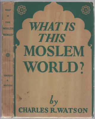 What Is This Moslem World? Charles R. WATSON