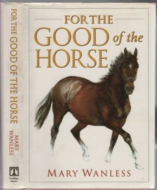 For the Good of the Horse. Mary WANLESS