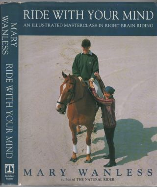 Ride with Your Mind: An Illustrated Masterclass in Right Brain Riding. Mary WANLESS