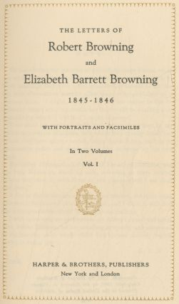 The Letters of Robert Browning and Elizabeth Barrett Browning, 1845-1846... In Two Volumes