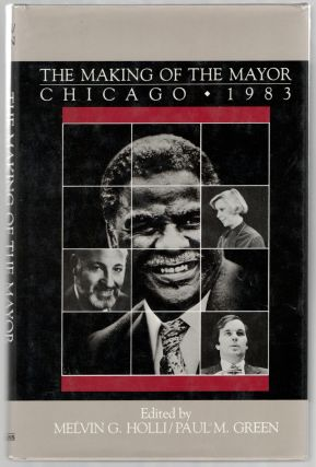 The Making of the Mayor Chicago 1983. Melvin G. HOLLI, Paul M. Green