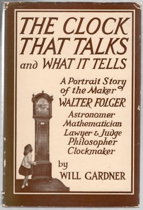 The Clock That Talks and What It Tells: A Portrait Story of the Maker: Hon. Walter Folger, Jr.,...