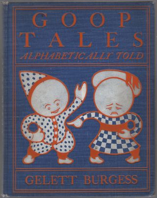 Goop Tales Alphabetically Told: A Study of the Behavior of Some Fifty-Two Interesting...
