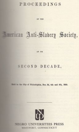Proceedings of the American Anti-Slavery Society at the Second Decade, Held in the City of Philadelphia, Dec. 3d, 4th and 5th, 1853