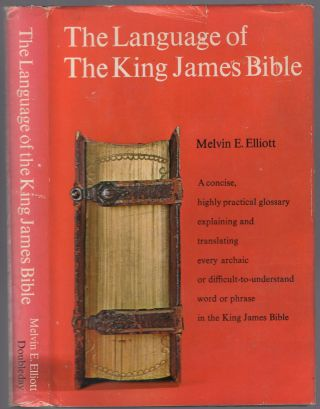 The Language of The King James Bible: A Glossary Explaining Its Words and Expressions. Melvin E....