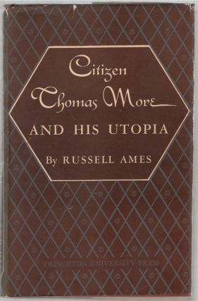 Citizen Thomas More and His Utopia. Russell AMES