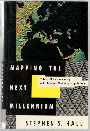 Mapping The Next Millennium: The Discovery of New Geographies. Stephen S. HALL