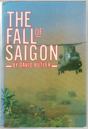 The Fall of Saigon: Scenes From the Sudden End of a Long War. David BUTLER