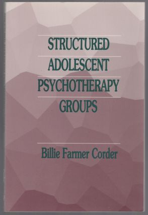 Structured Adolescent Psychotherapy Groups. Billie Farmer CORDER