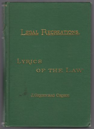Lyrics of the Law: A Recital of Songs and Verses Pertinent to the Law and the Legal Profession,...