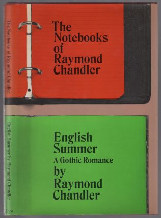 The Notebooks of Raymond Chandler and English Summer: A Gothic Romance. Raymond CHANDLER