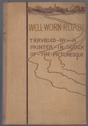 Well-Worn Roads of Spain, Holland and Italy: Traveled by a Painter in Search of the Picturesque
