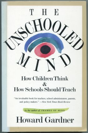 The Unschooled Mind: How Children Think and How Schools Should Teach. Howard GARDNER
