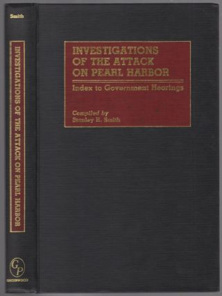 Investigations of the Attack on Pearl Harbor: Index to Government Hearings. Stanley H. SMITH