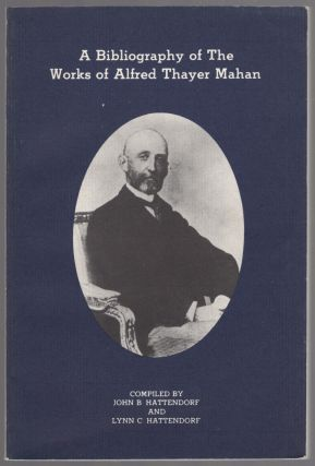 A Bibliography of the Works of Alfred Thayer Mahan. John B. HATTENDORF, Lynn C. Hattendorf