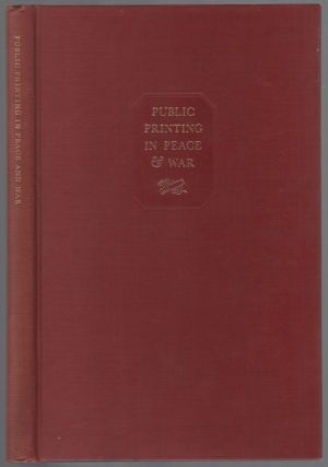 Public Printing in Peace and War: Development and Administration of the War Program by the...