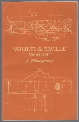 Wilbur and Orville Wright: A Bibliography Commemorating the One-Hundredth Anniversary of the...