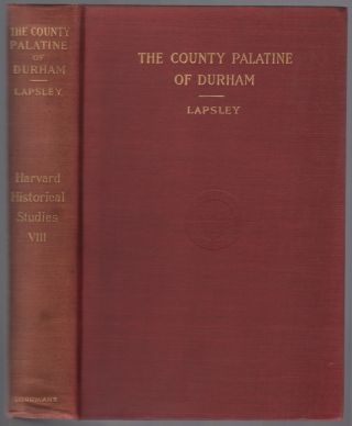 The County Palatine of Durham: A Study in Constitutional History. Gaillard Thomas LAPSLEY