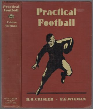 Practical Football: A Manual for Coaches, Players and Students of the Game. H. O. CRISLER, E E....