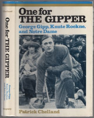 One for the Gipper: George Gipp, Knute Rockne and Notre Dame. Patrick CHELLAND