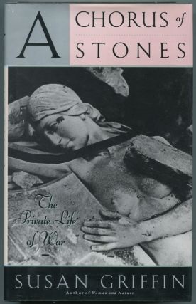 A Chorus of Stones: The Private Life of War. Susan GRIFFIN