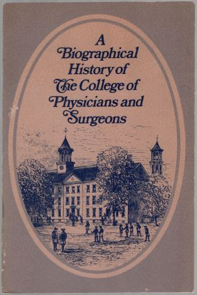 A Biographical History of The College of Physicians and Surgeons 1767-1976 in Observance of the...