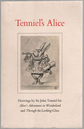 Tenniel's Alice: Drawings by Sir John Tenniel for Alice's Adventures in Wonderland and Through...