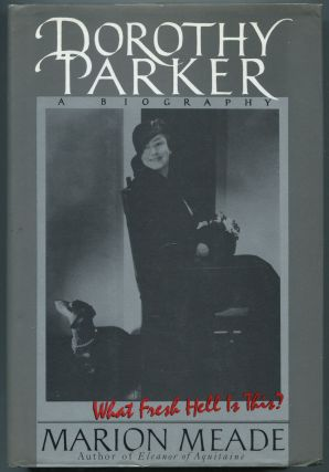 Dorothy Parker: What Fresh Hell Is This? Marion MEADE