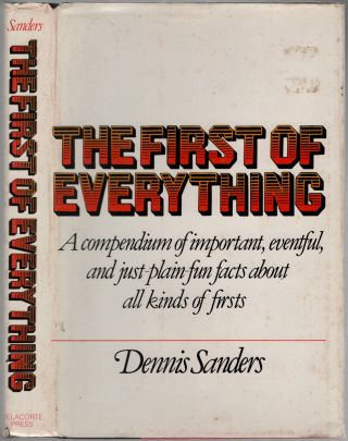 The First of Everything: A Compendium of Important, Eventful, and Just-plain-fun Facts about All...