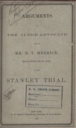 Arguments of the Judge-Advocate and of Mr. R.T. Merrick, Private Counsel for Gen. Hazen, in the Stanley Trial