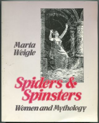 Spiders & Spinsters: Women and Mythology. Marta WEIGLE