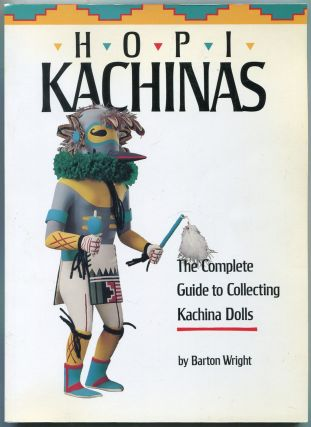 Hopi Kachinas: The Complete Guide to Collecting Kachina Dolls. Barton WRIGHT