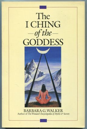 The I Ching of the Goddess. Barbara G. WALKER