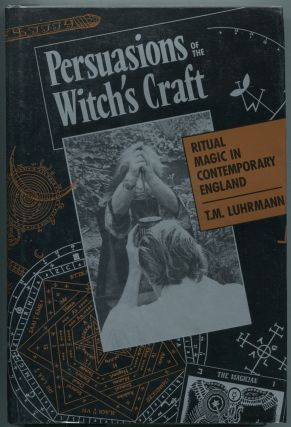 Persuasions of the Witch's Craft: Ritual Magic in Contemporary England. T. M. LUHRMANN