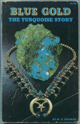 Blue Gold: The Turquoise Story. M. G. BROMAN