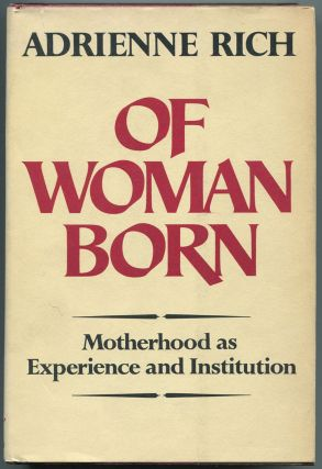 Of Woman Born: Motherhood as Experience and Institution. Adrienne RICH
