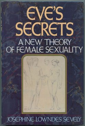 Eve's Secrets: A New Theory of Female Sexuality. Josephine Lowndes SEVELY