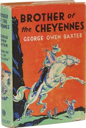Brother of the Cheyennes. George Owen BAXTER, Frederick Faust aka Max Brand.