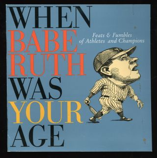 When Babe Ruth Was Your Age: Feats and Fumbles of Athletes and Champions