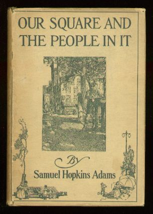 Our Square and the People In It. Samuel Hopkins ADAMS