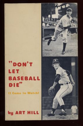 """Don't Let Baseball Die"": I Came to Watch. Art HILL"